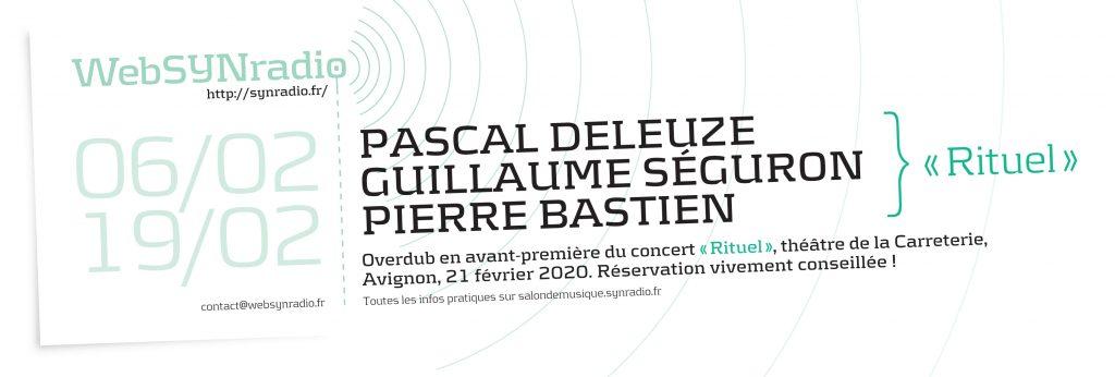 webSYNradio SYN-flyer-276-Pascal-Deleuze-Guillaume-Séguron-Pierre-Bastien-V4-1024x346 Pascal Deleuze, Pierre Bastien, Guillaume Séguron : « Rituel » Overdub Podcast Programme